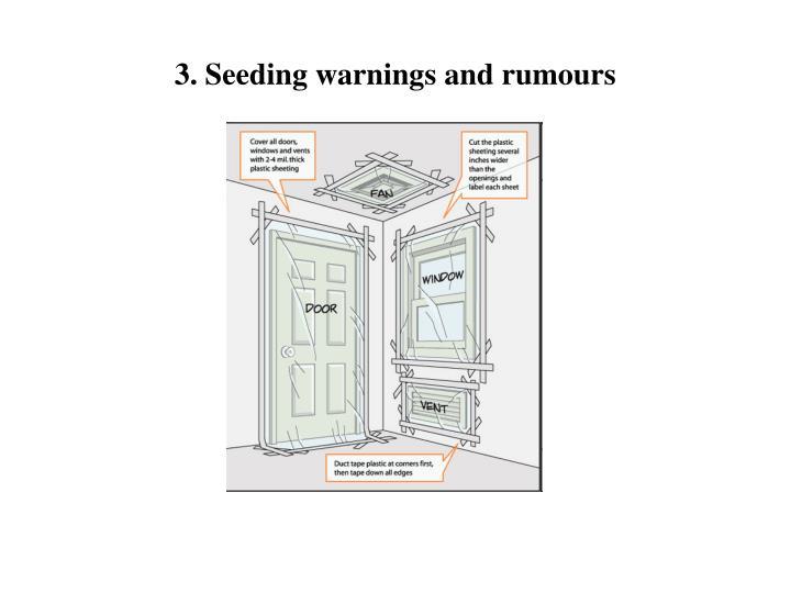 3. Seeding warnings and rumours