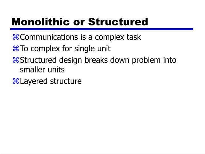 Monolithic or Structured