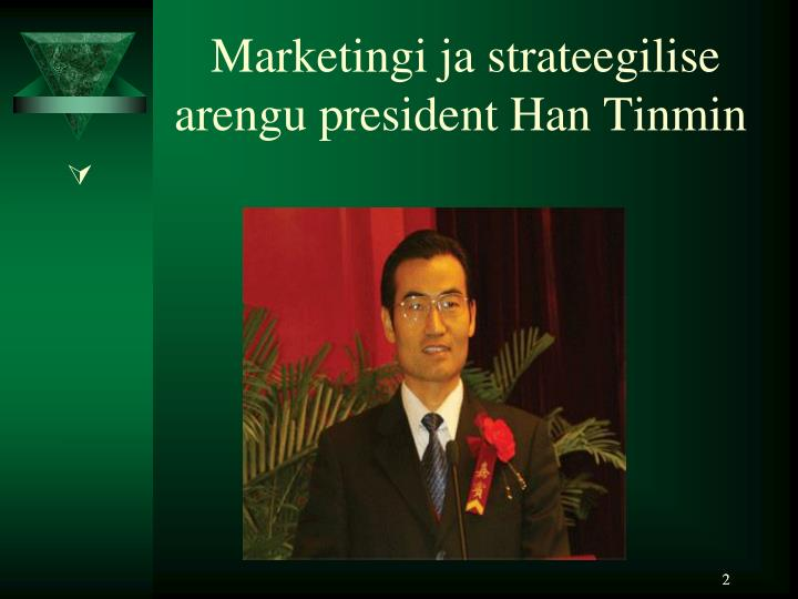 Marketingi ja strateegilise arengu president han tinmin