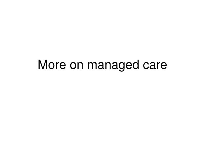 More on managed care