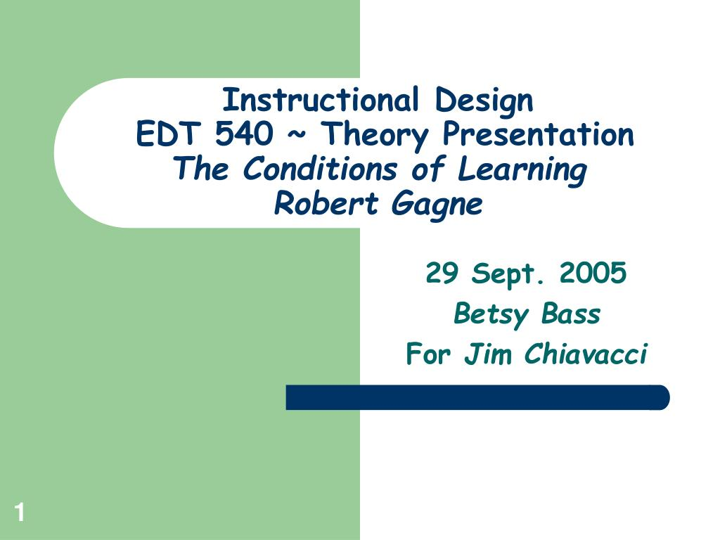 Ppt Instructional Design Edt 540 Theory Presentation The Conditions Of Learning Robert Gagne Powerpoint Presentation Id 4576832