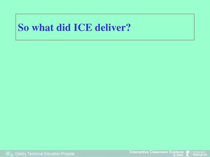 So what did ICE deliver?