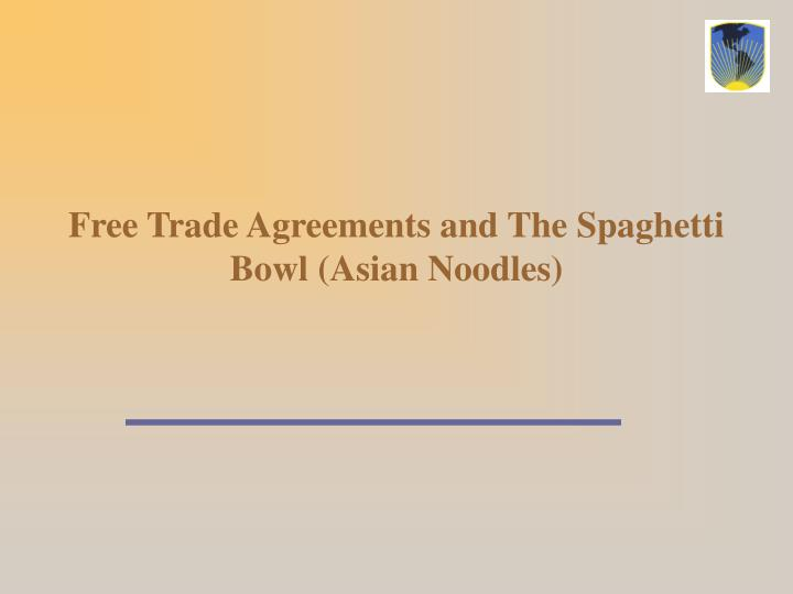 Free Trade Agreements and The Spaghetti Bowl (Asian Noodles)