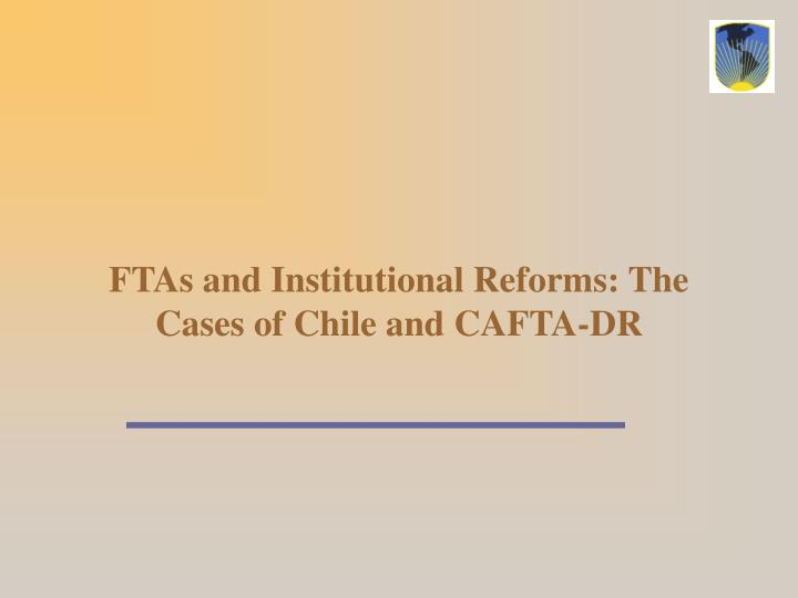FTAs and Institutional Reforms: The Cases of Chile and CAFTA-DR