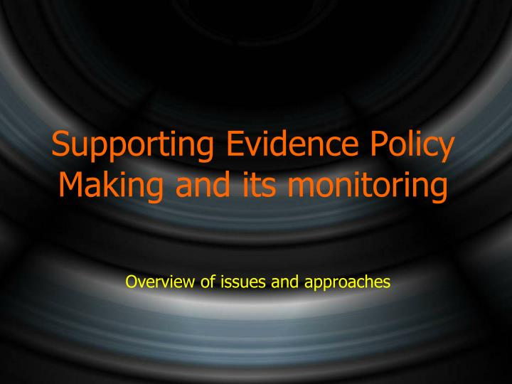 supporting evidence policy making and its monitoring n.