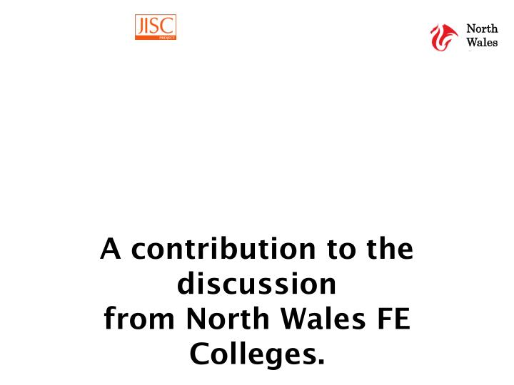 a contribution to the discussion from north wales fe colleges n.