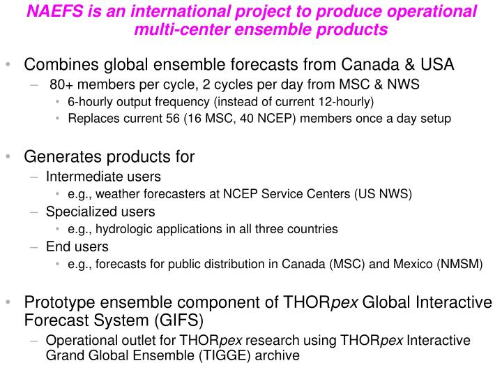NAEFS is an international project to produce operational multi-center ensemble products