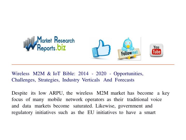 wireless m2m iot bible 2014 Powerpoint slideshow about 'wireless m2m & iot market, shares, strategies and forecasts  com/report/the-wireless-m2m-and-iot-bible-2014-2020-opportunities.