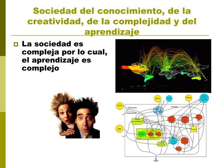 Sociedad del conocimiento, de la creatividad, de la complejidad y del aprendizaje
