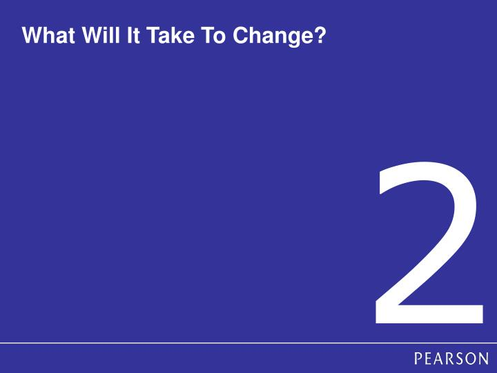 What Will It Take To Change?