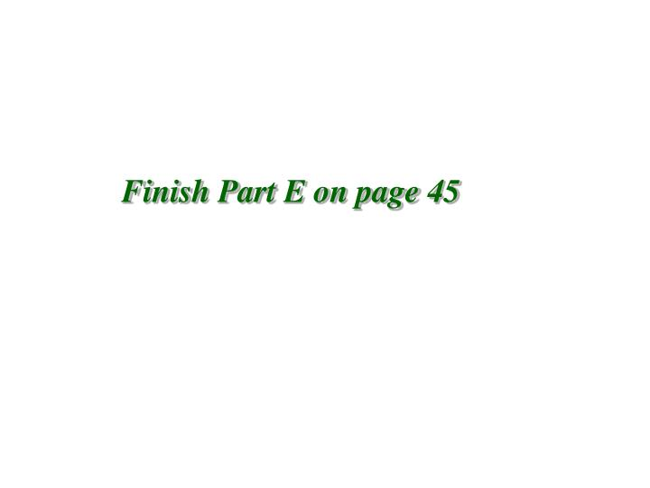 Finish Part E on page 45