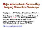m ajor a tmospheric g amma ray i maging c herenkov t elescope