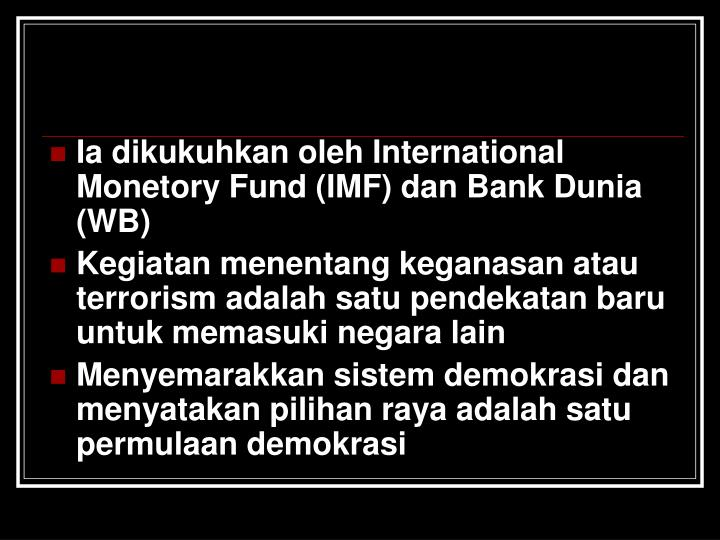 Ia dikukuhkan oleh International Monetory Fund (IMF) dan Bank Dunia (WB)