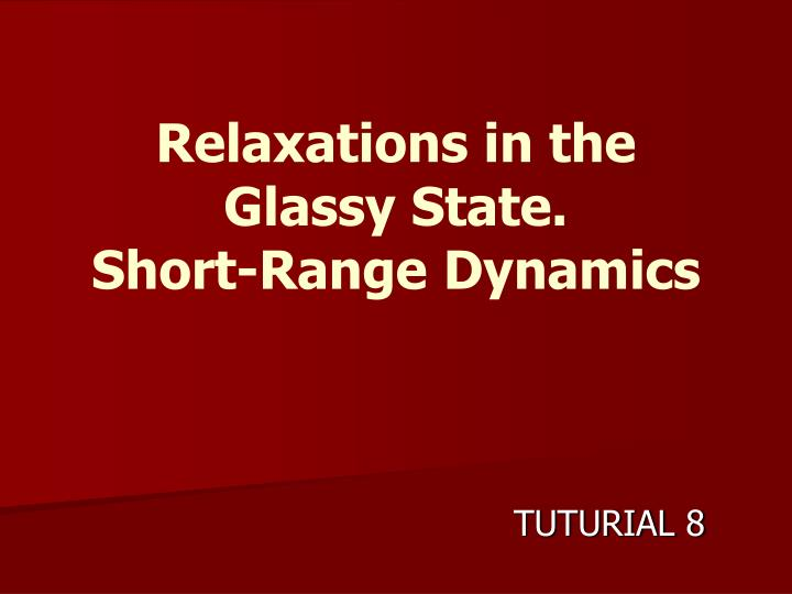 relaxations in the glassy state short range dynamics n.