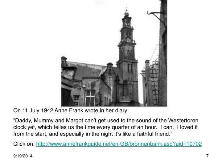 On 11 July 1942 Anne Frank wrote in her diary: