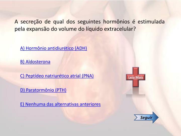 A secreção de qual dos seguintes hormônios é estimulada pela expansão do volume do