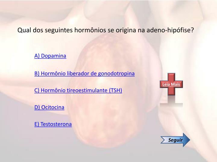 Qual dos seguintes hormônios se origina na adeno-hipófise?