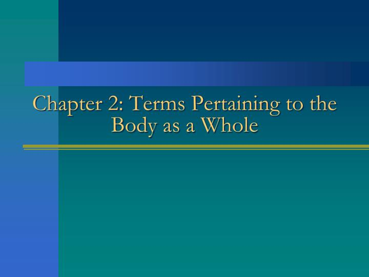 chapter 4 whole body terminology The human body in health & disease, thibodeau chapter 1 vodcast mco 150: medical specialties & pathophysiology central maine community college taught by: sarah varney, rn, bsn, ccrn.