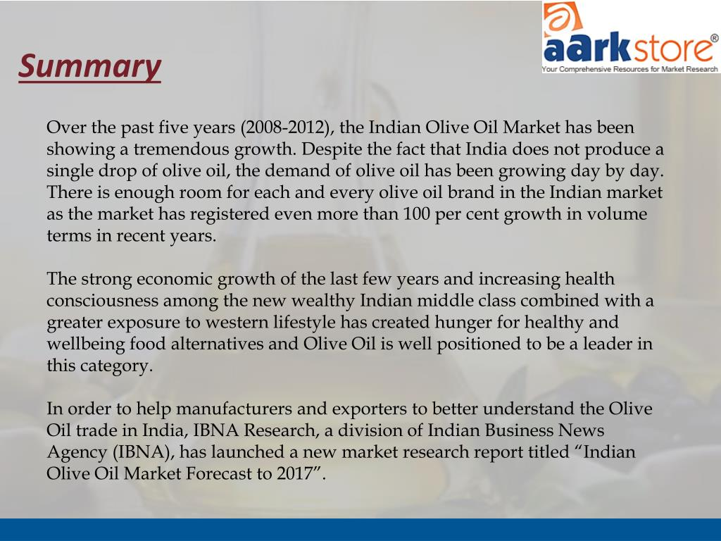 PPT - Aarkstore - Indian Olive Oil Market Forecast To 2017