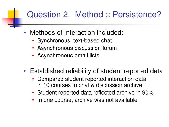 Question 2.  Method :: Persistence?