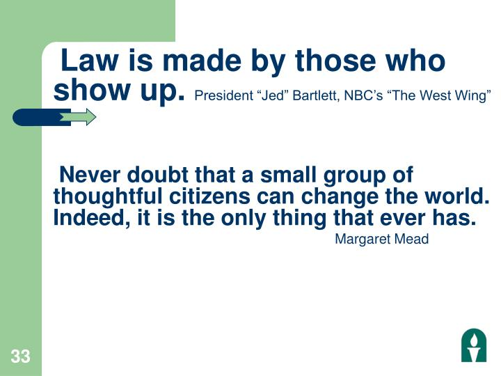 Law is made by those who show up.
