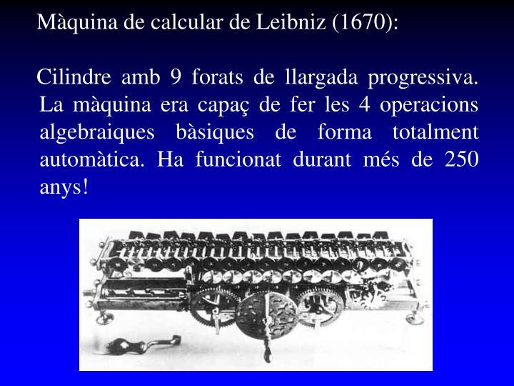 Màquina de calcular de Leibniz (1670):