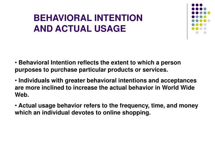 BEHAVIORAL INTENTION AND ACTUAL USAGE