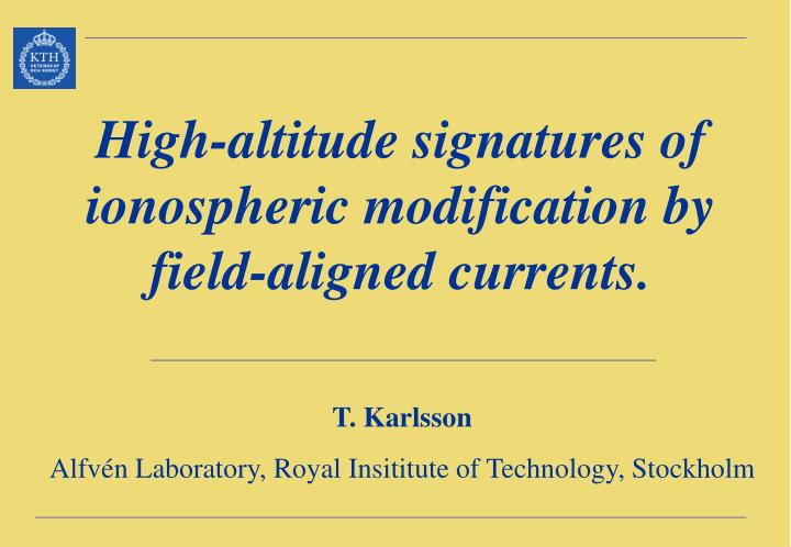 High-altitude signatures of ionospheric modification by field-aligned currents.