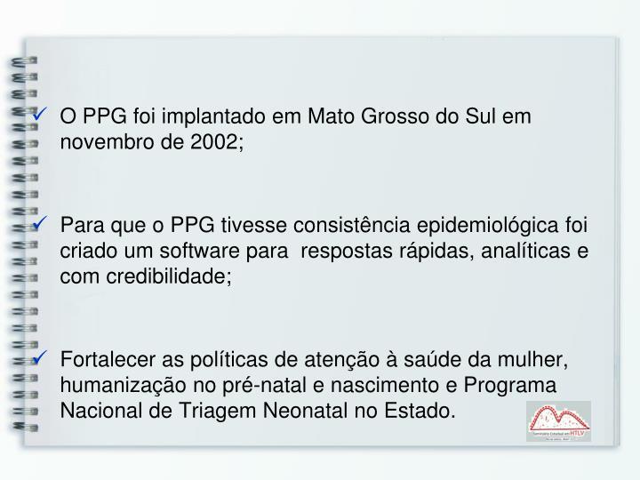 O PPG foi implantado em Mato Grosso do Sul em novembro de 2002;
