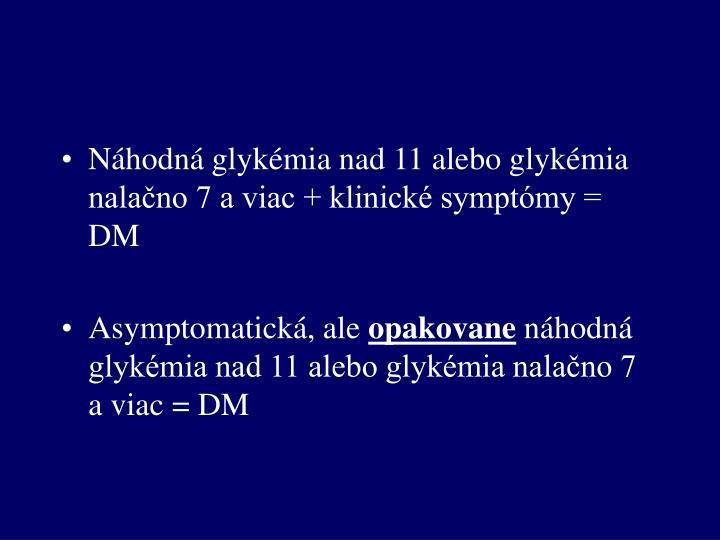 Náhodná glykémia nad 11 alebo glykémia nalačno 7 a viac + klinické symptómy = DM