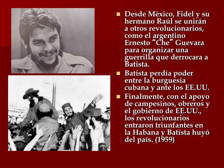 Desde México, Fidel y su hermano Raúl se unirán a otros revolucionarios, como el argentino Ernesto