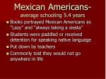 mexican americans average schooling 5 4 years