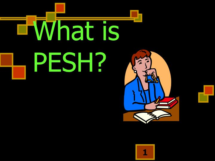 What is pesh