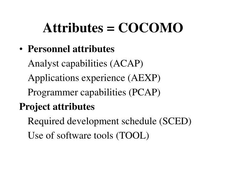 Attributes = COCOMO