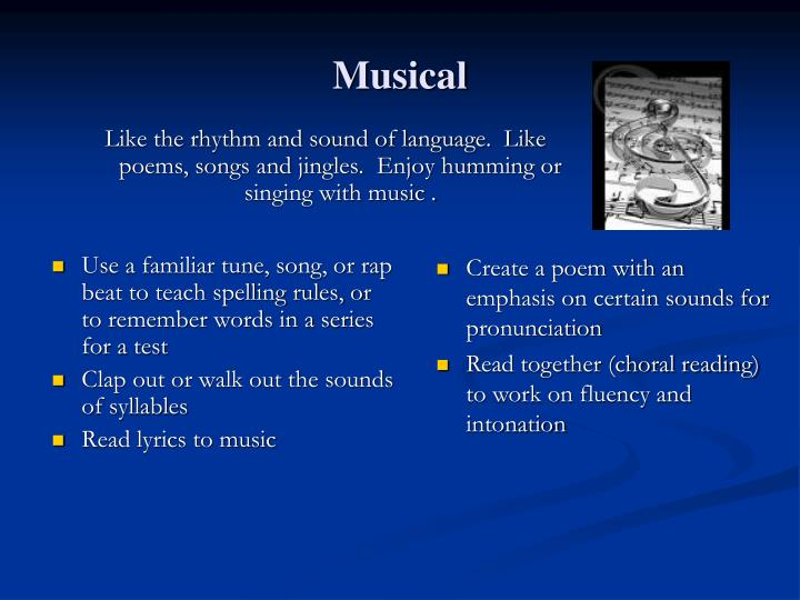 Like the rhythm and sound of language.  Like poems, songs and jingles.  Enjoy humming or singing with music .