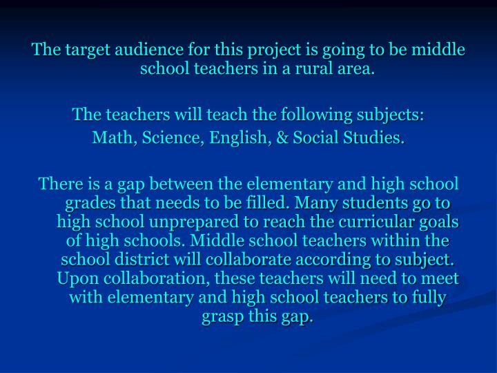 The target audience for this project is going to be middle school teachers in a rural area.