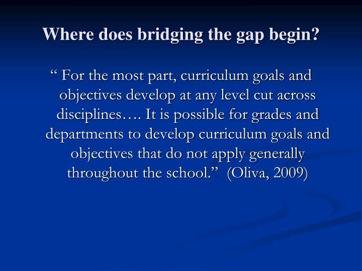 Where does bridging the gap begin?