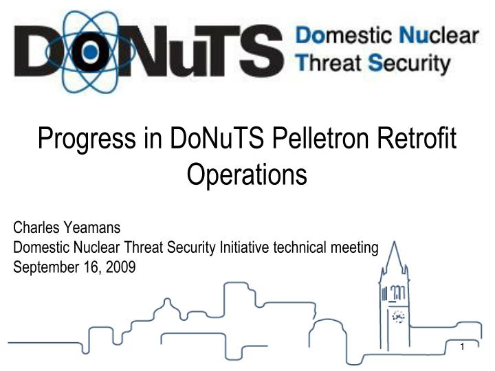 PPT - Progress in DoNuTS Pelletron Retrofit Operations