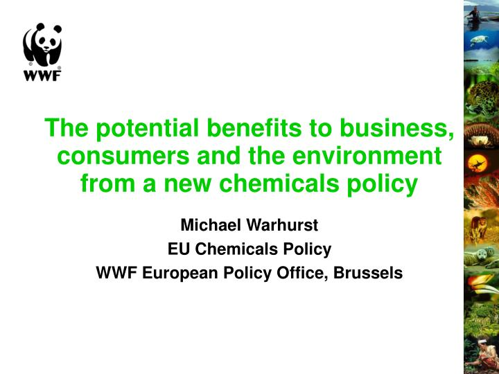 the potential benefits to business consumers and the environment from a new chemicals policy