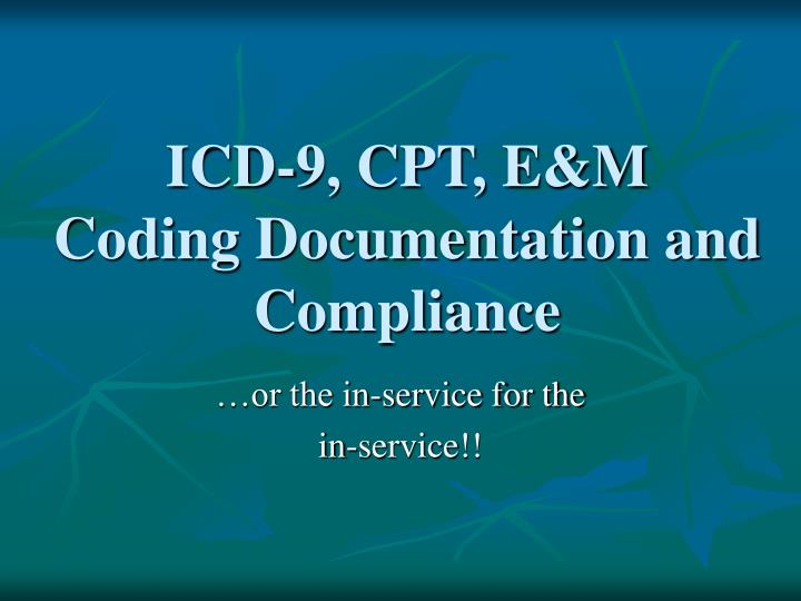 Icd 9 cpt e m coding documentation and compliance