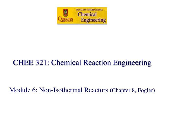 Chee 321 chemical reaction engineering module 6 non isothermal reactors chapter 8 fogler