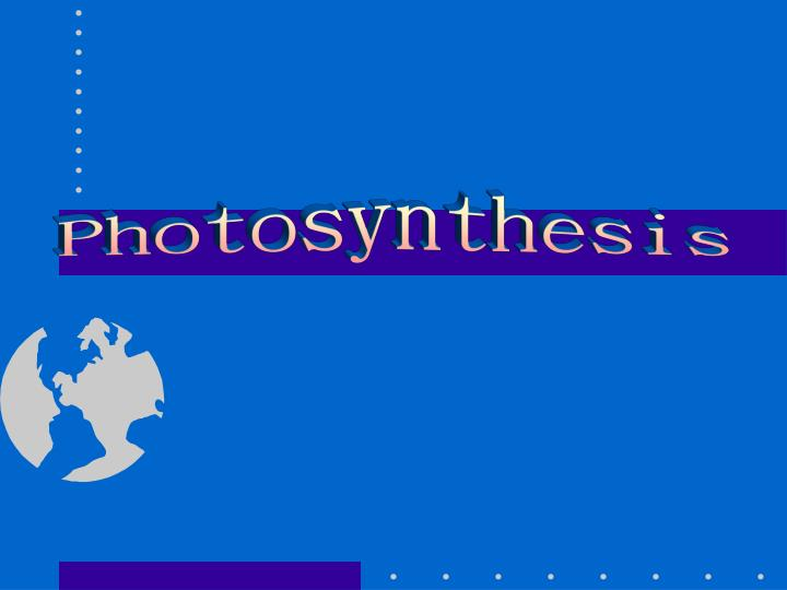 photosynthesis powerpoint presentation Almost all plants are photosynthetic autotrophs, as are some bacteria and protists autotrophs generate their own organic matter through photosynthesis.