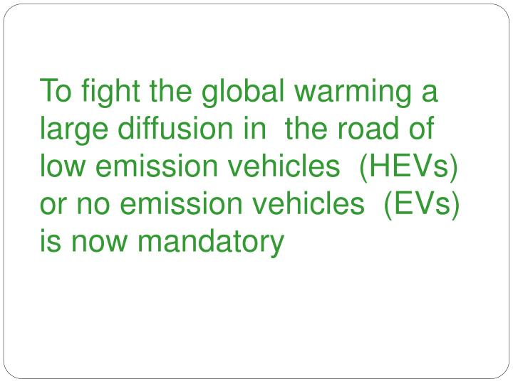 To fight the global warming a  large diffusion in  the road of low emission vehicles  (HEVs) or no e...