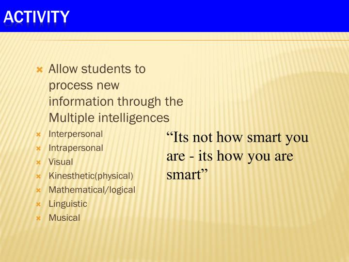 Allow students to process new information through the Multiple intelligences