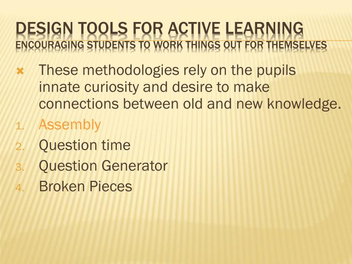 These methodologies rely on the pupils  innate curiosity and desire to make connections between old and new knowledge.