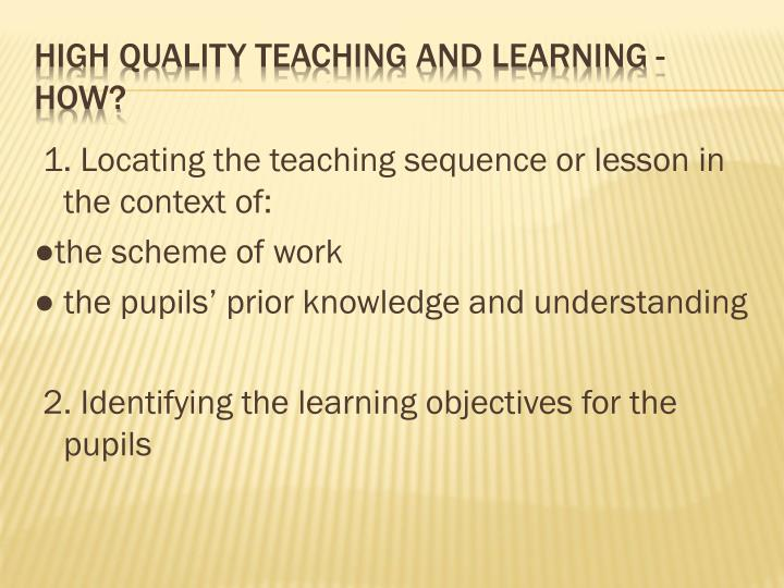 1. Locating the teaching sequence or lesson in the context of: