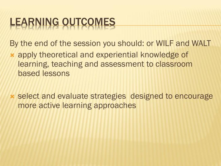 By the end of the session you should: or WILF and WALT