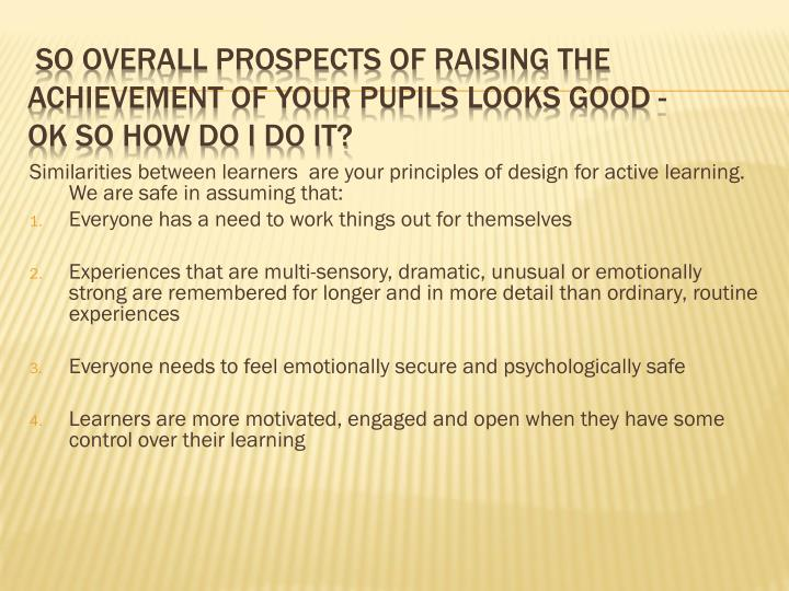 Similarities between learners  are your principles of design for active learning. We are safe in assuming that: