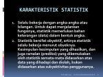 karakteristik statistik