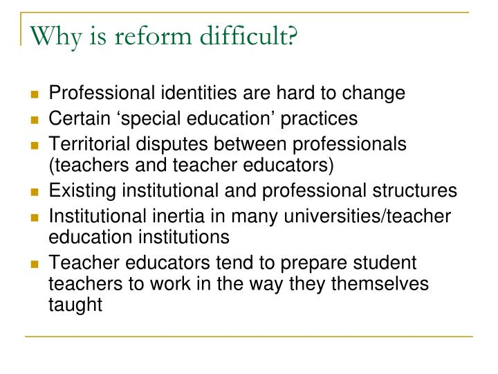 Why is reform difficult?